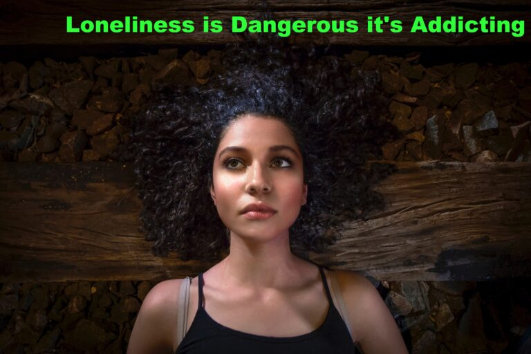 Loneliness is Dangerous it's Addicting