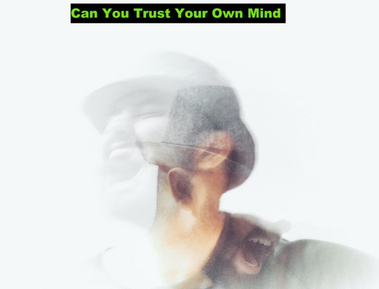 Can You Trust Your Own Mind