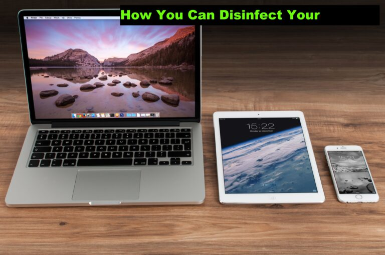 How You Can Disinfect Your Devices | How To Disinfect Your Laptop