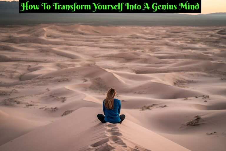 How To Transform Yourself Into A Genius Mind